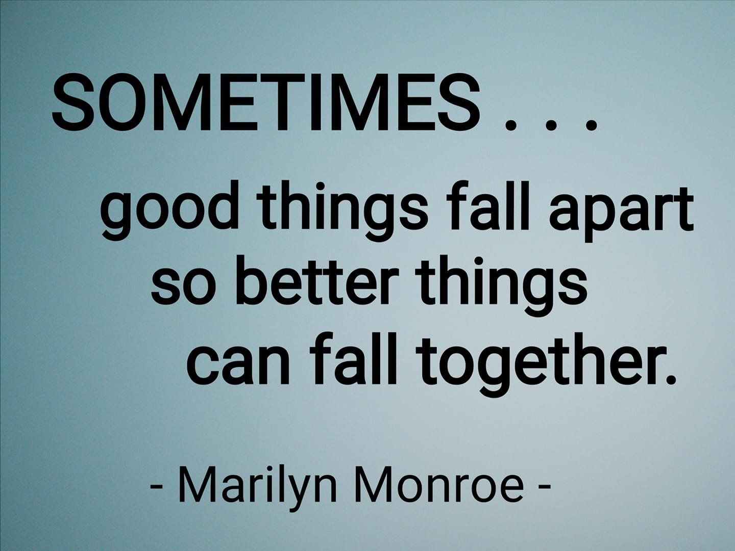 Do Good Things Fall Apart So Better Things Can Fall Together
